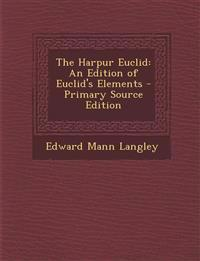 The Harpur Euclid: An Edition of Euclid's Elements - Primary Source Edition