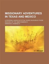 Missionary Adventures in Texas and Mexico; A Personal Narrative of Six Years' Sojourn in Those Regions. by the ABBE Domenech