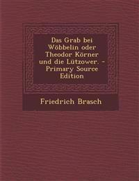 Grab Bei Wobbelin Oder Theodor Korner Und Die Lutzower.