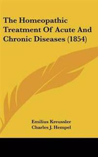 The Homeopathic Treatment of Acute and Chronic Diseases