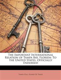 The Important International Relation of Tampa Bay, Florida: To the United States, Officially Endorsed