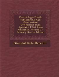 Conchiologia Fossile Subapennina: Con Osservazioni Geologische Sugli Apennini E Sul Suolo Adiacente, Volume 2