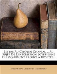 Lettre Au Citoyen Chaptal ... Au Sujet de L'Inscription Egyptienne Du Monument Trouve a Rosette...