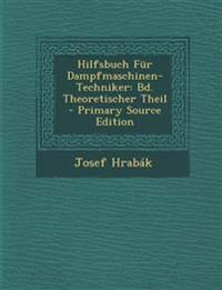Hilfsbuch Fur Dampfmaschinen-Techniker: Bd. Theoretischer Theil - Primary Source Edition