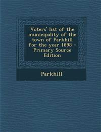 Voters' List of the Municipality of the Town of Parkhill for the Year 1898 - Primary Source Edition