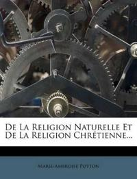 De La Religion Naturelle Et De La Religion Chrétienne...