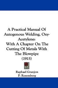 A Practical Manual of Autogenous Welding, Oxy-acetylene