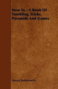 How to - a Book of Tumbling, Tricks, Pyramids and Games