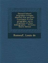 Édouard Schuré, biographie-critique; illustrée d'un portrait-frontispice et d'un autographe, suivie d'opinions et d'une bibliographie