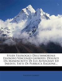 Studi Filologici Dell'immortale Filosofo Vincenzo Gioberti: Desunti Da Manoscritti Di Lui Autografi Ed Inediti, Fatti Di Pubblica Ragione...