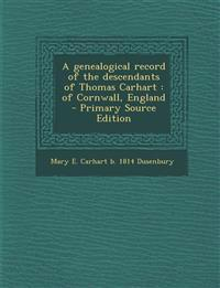 A Genealogical Record of the Descendants of Thomas Carhart: Of Cornwall, England - Primary Source Edition