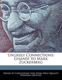 Unlikely Connections: Ghandi to Mark Zuckerberg