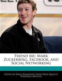 Friend Me: Mark Zuckerberg, Facebook, and Social Networking