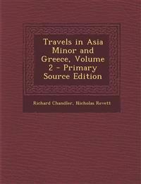 Travels in Asia Minor and Greece, Volume 2 - Primary Source Edition