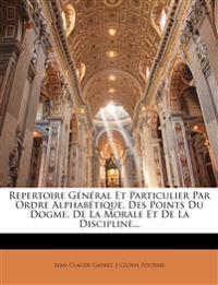 Repertoire Général Et Particulier Par Ordre Alphabétique, Des Points Du Dogme, De La Morale Et De La Discipline...