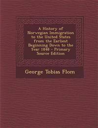 A History of Norwegian Immigration to the United States from the Earliest Beginning Down to the Year 1848