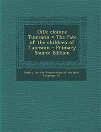 OiDe cloinne Tuireann = The fate of the children of Tuireann - Primary Source Edition