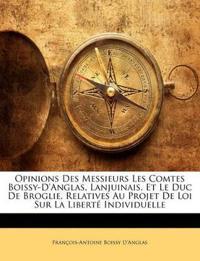 Opinions Des Messieurs Les Comtes Boissy-D'Anglas, Lanjuinais, Et Le Duc De Broglie, Relatives Au Projet De Loi Sur La Liberté Individuelle
