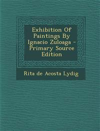 Exhibition of Paintings by Ignacio Zuloaga - Primary Source Edition