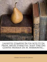 Laurette: Comédie En Un Acte Et En Prose, Mêlée D'ariettes. Sujet Tiré Des Comtes Moraux De M. Marmontel...