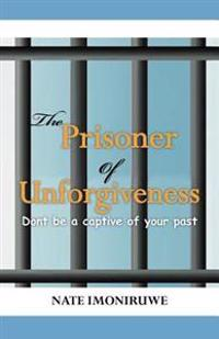 The Prisoner of Unforgiveness