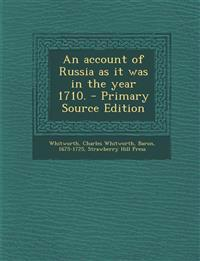 An account of Russia as it was in the year 1710.