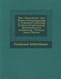 Uber Wasserkraft- Und Wasserversorgungsanlagen: Praktische Anleitung Zu Deren Projektierung, Berechnung Und Ausfuhrung - Primary Source Edition