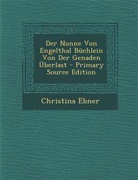 Der Nonne Von Engelthal Büchlein Von Der Genaden Überlast