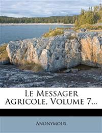 Le Messager Agricole, Volume 7...