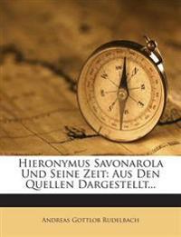 Hieronymus Savonarola Und Seine Zeit: Aus Den Quellen Dargestellt...