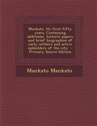 Mankato. Its first fifty years. Containing addresses, historic papers and brief biographies of early settlers and active upbuilders of the city  - Pri