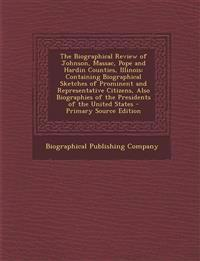 The Biographical Review of Johnson, Massac, Pope and Hardin Counties, Illinois: Containing Biographical Sketches of Prominent and Representative Citiz