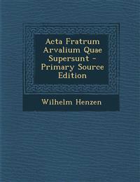 Acta Fratrum Arvalium Quae Supersunt - Primary Source Edition