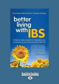 Better Living with Ibs: A Step-By-Step Program to Managing Your Symptoms So You Can Enjoy Life to the Full! (Large Print 16pt)