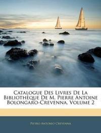 Catalogue Des Livres De La Bibliothèque De M. Pierre Antoine Bolongaro-Crevenna, Volume 2