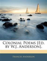 Colonial Poems [Ed. by W.J. Anderson].
