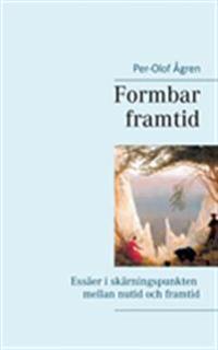 Formbar framtid:Essäer i skärningspunkten mellan nutid och framtid - Per-Olof Ågren pdf epub