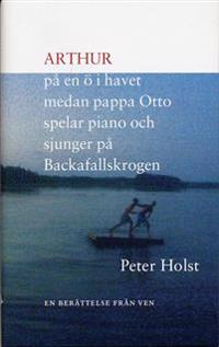 Arthur på en ö i havet medan pappa Otto spelar piano och sjunger på Backafallskrogen : en berättelse från Ven