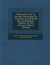 Publications De La Section Historique De L'institut Grand-Ducal De Luxembourg, Volumes 42-43 - Primary Source Edition