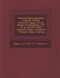 Practical Spectrographic Analysis Volume Scientific Papers of the Bureau of Standards, Vol. 18, p. 235-255 (1922) Scientific Paper 444 (S444) - Primar