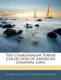 The Charlemagne Tower Collection of American Colonial Laws