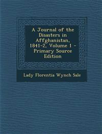 A Journal of the Disasters in Affghanistan, 1841-2, Volume 1