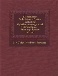 Elementary Ophthalmic Optics Including Ophthalmoscopy and Retinoscopy... - Primary Source Edition