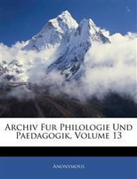 Archiv Fur Philologie Und Paedagogik, Dreizehnter Bnd