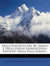 Della Statuetta Del Re Sabaco E Della Statua Leontocefala, Esistenti Nella Villa Albani...