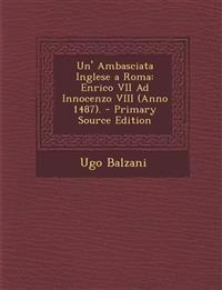 Un' Ambasciata Inglese a Roma: Enrico VII Ad Innocenzo VIII (Anno 1487).
