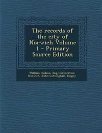 The Records of the City of Norwich Volume 1 - Primary Source Edition