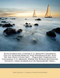 Rosa Florescens, Contra F. G. Menapii Calumnias: Das Ist: Kurtzer Bericht Vnd Widerantwort, Auff Die Sub Dato 3 Junii 1617 ... Publicirte Vnbedachte C