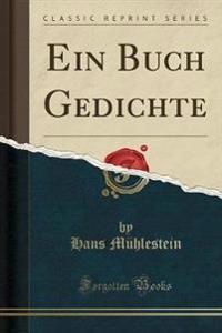 Ein Buch Gedichte (Classic Reprint)