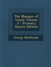 The Marquis of Lossie Volume 3 - Primary Source Edition